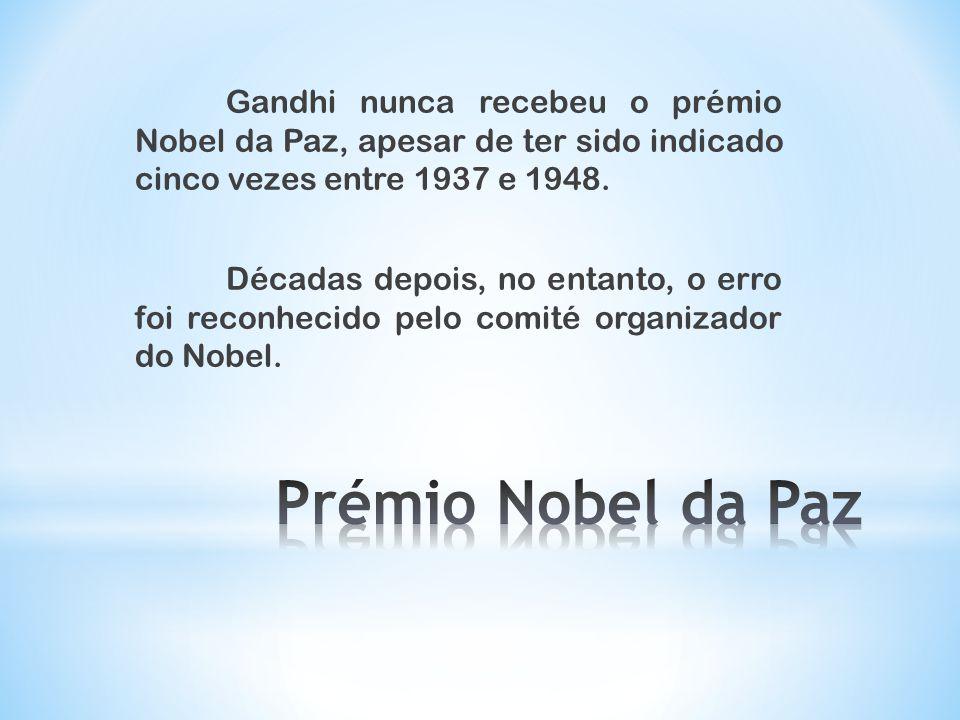 Gandhi nunca recebeu o prémio Nobel da Paz, apesar de ter sido indicado cinco vezes entre 1937 e 1948. Décadas depois, no entanto, o erro foi reconhec
