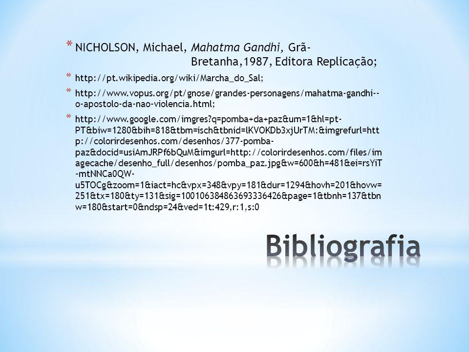 * NICHOLSON, Michael, Mahatma Gandhi, Grã- Bretanha,1987, Editora Replicação; * http://pt.wikipedia.org/wiki/Marcha_do_Sal; * http://www.vopus.org/pt/