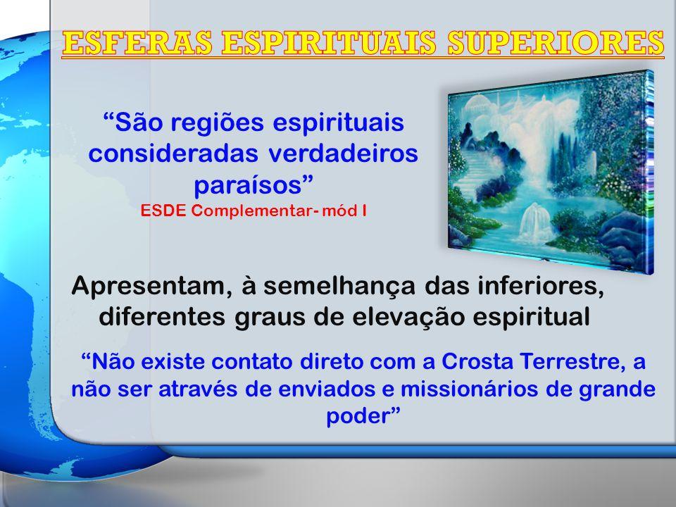 São regiões espirituais consideradas verdadeiros paraísos ESDE Complementar- mód I Apresentam, à semelhança das inferiores, diferentes graus de elevaç