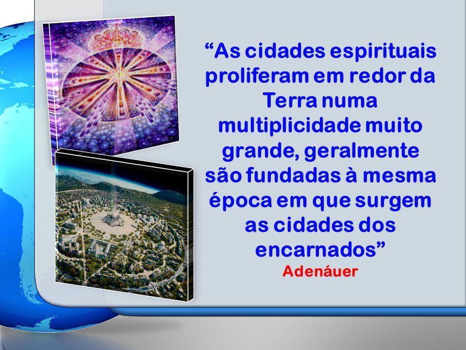 As cidades espirituais proliferam em redor da Terra numa multiplicidade muito grande, geralmente são fundadas à mesma época em que surgem as cidades d