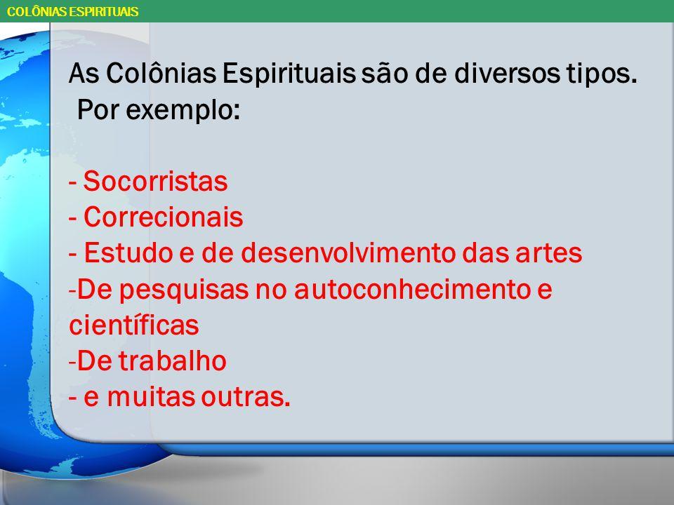 As Colônias Espirituais são de diversos tipos.