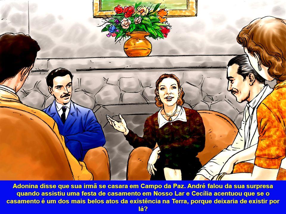 Adonina disse que sua irmã se casara em Campo da Paz. André falou da sua surpresa quando assistiu uma festa de casamento em Nosso Lar e Cecília acentu