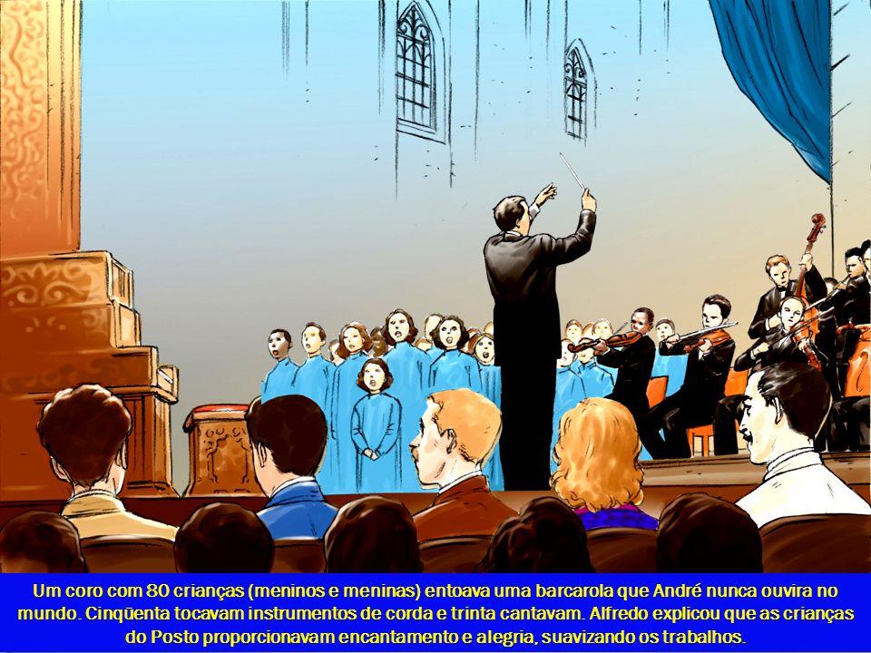 Um coro com 80 crianças (meninos e meninas) entoava uma barcarola que André nunca ouvira no mundo. Cinqüenta tocavam instrumentos de corda e trinta ca