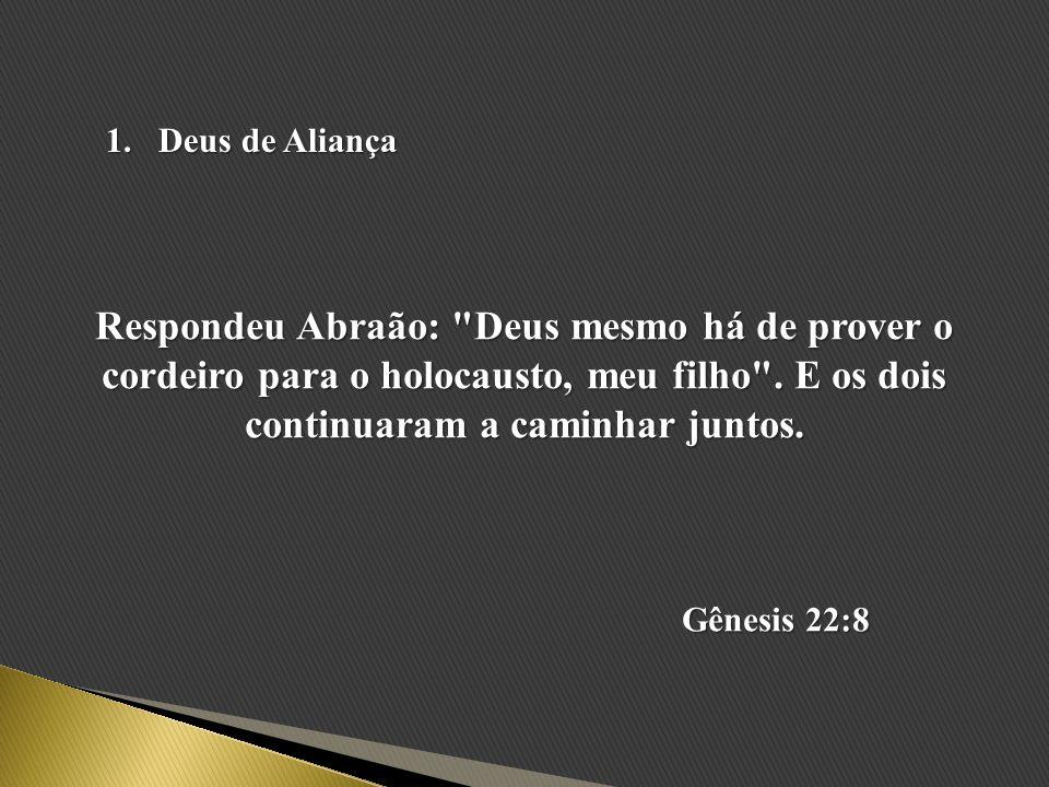 1.Deus de Aliança Respondeu Abraão: