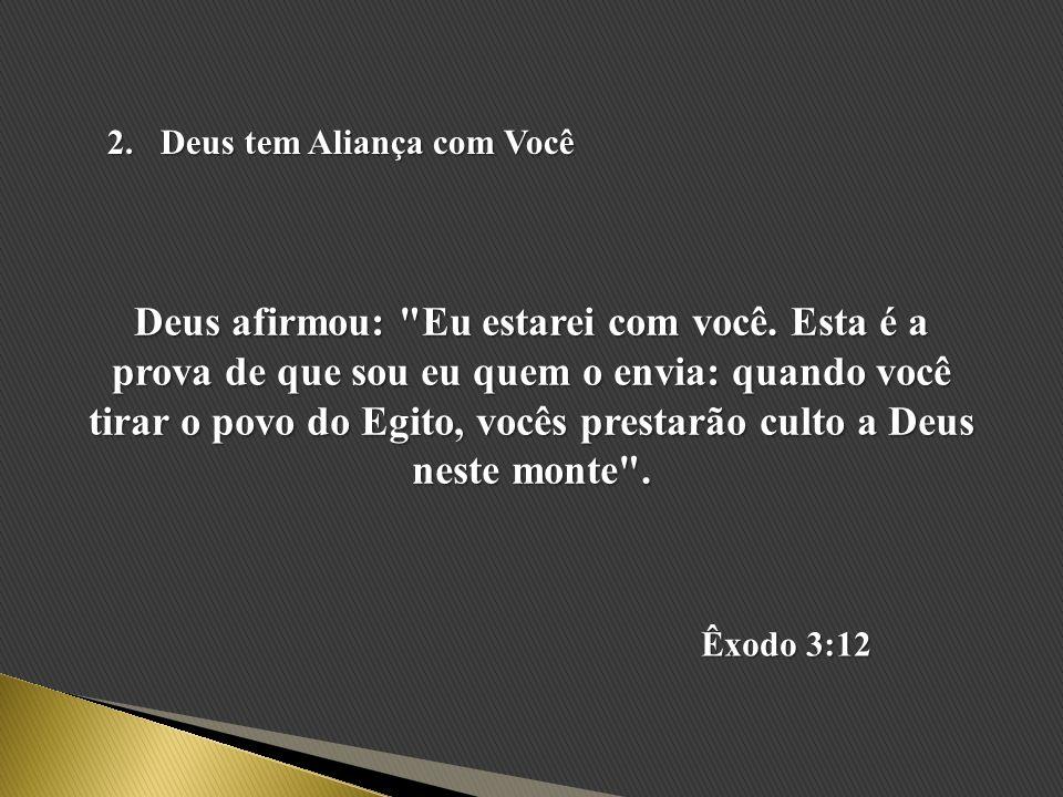 2.Deus tem Aliança com Você Deus afirmou:
