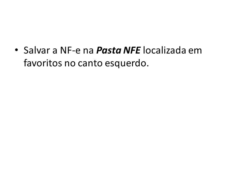 Salvar a NF-e na Pasta NFE localizada em favoritos no canto esquerdo.