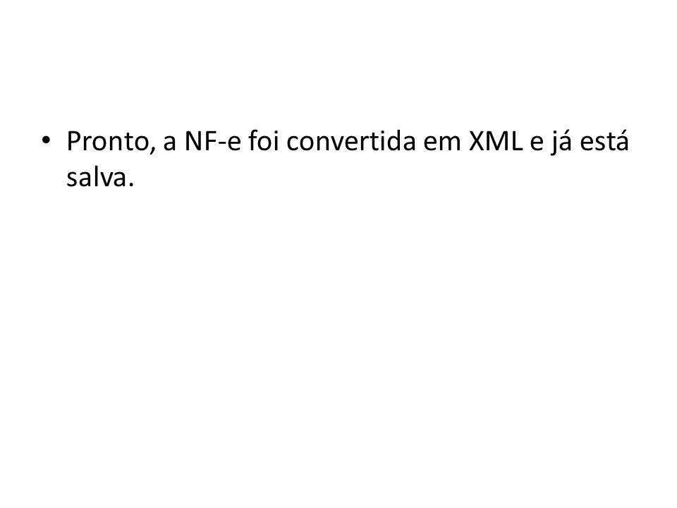 Pronto, a NF-e foi convertida em XML e já está salva.
