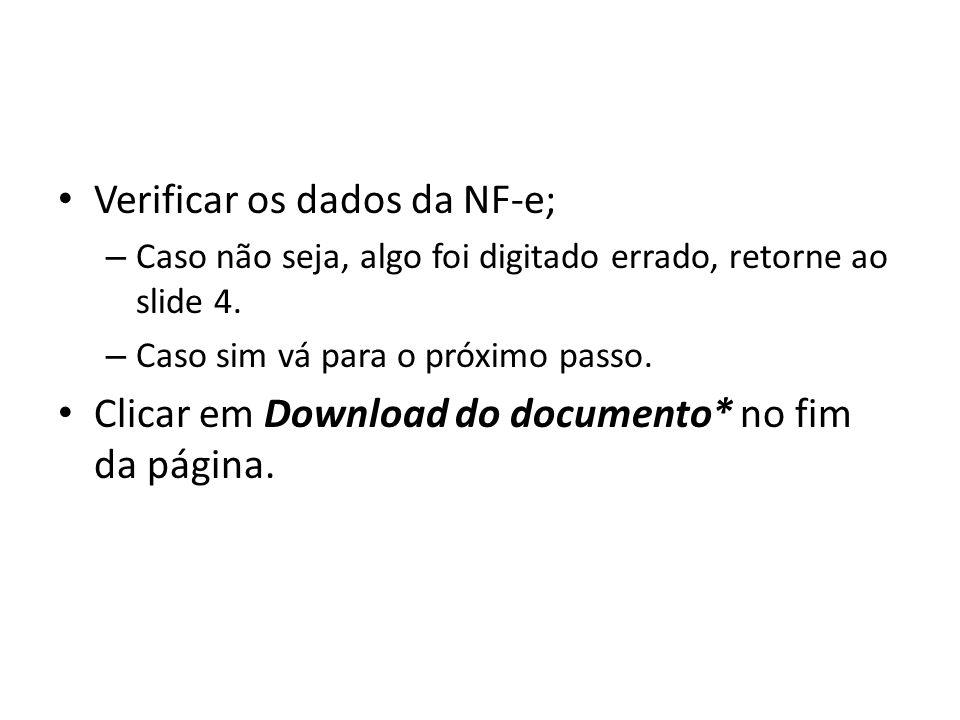 Verificar os dados da NF-e; – Caso não seja, algo foi digitado errado, retorne ao slide 4.