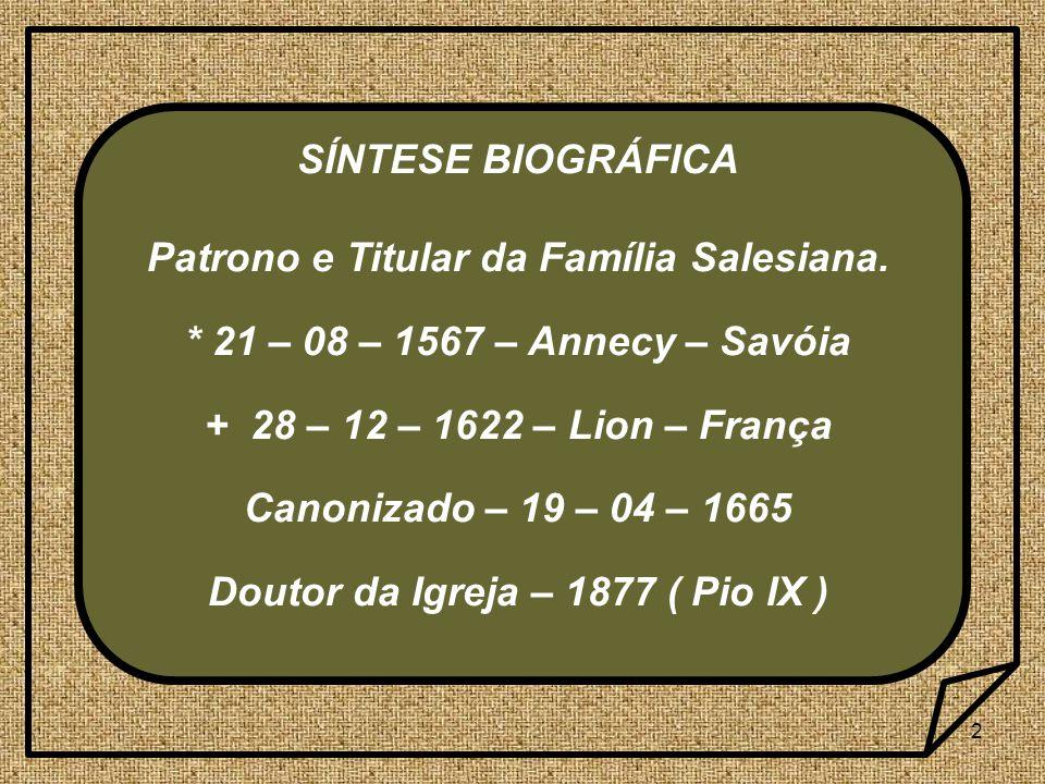 2 SÍNTESE BIOGRÁFICA Patrono e Titular da Família Salesiana.
