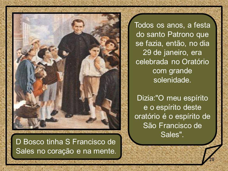 29 Todos os anos, a festa do santo Patrono que se fazia, então, no dia 29 de janeiro, era celebrada no Oratório com grande solenidade.