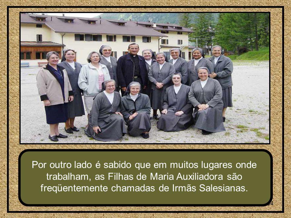 34 Por outro lado é sabido que em muitos lugares onde trabalham, as Filhas de Maria Auxiliadora são freqüentemente chamadas de Irmãs Salesianas.