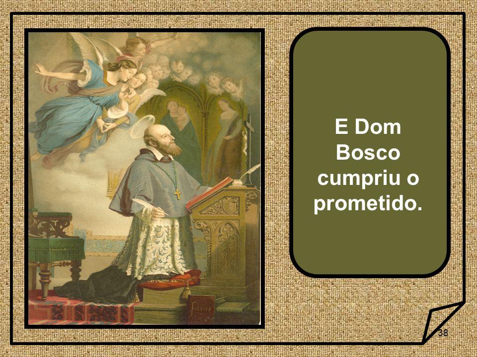 38 E Dom Bosco cumpriu o prometido.