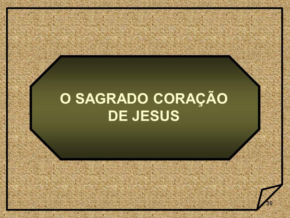 39 O SAGRADO CORAÇÃO DE JESUS