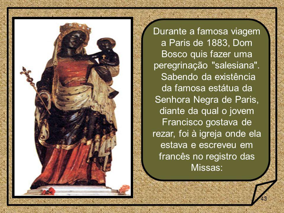 43 Durante a famosa viagem a Paris de 1883, Dom Bosco quis fazer uma peregrinação salesiana .