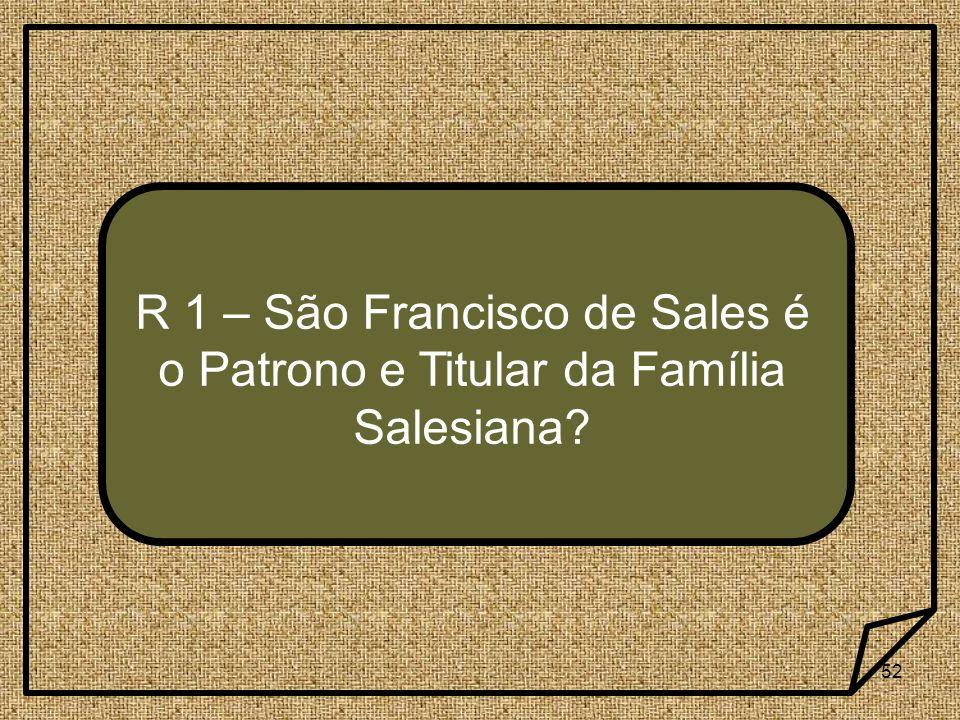 52 R 1 – São Francisco de Sales é o Patrono e Titular da Família Salesiana?
