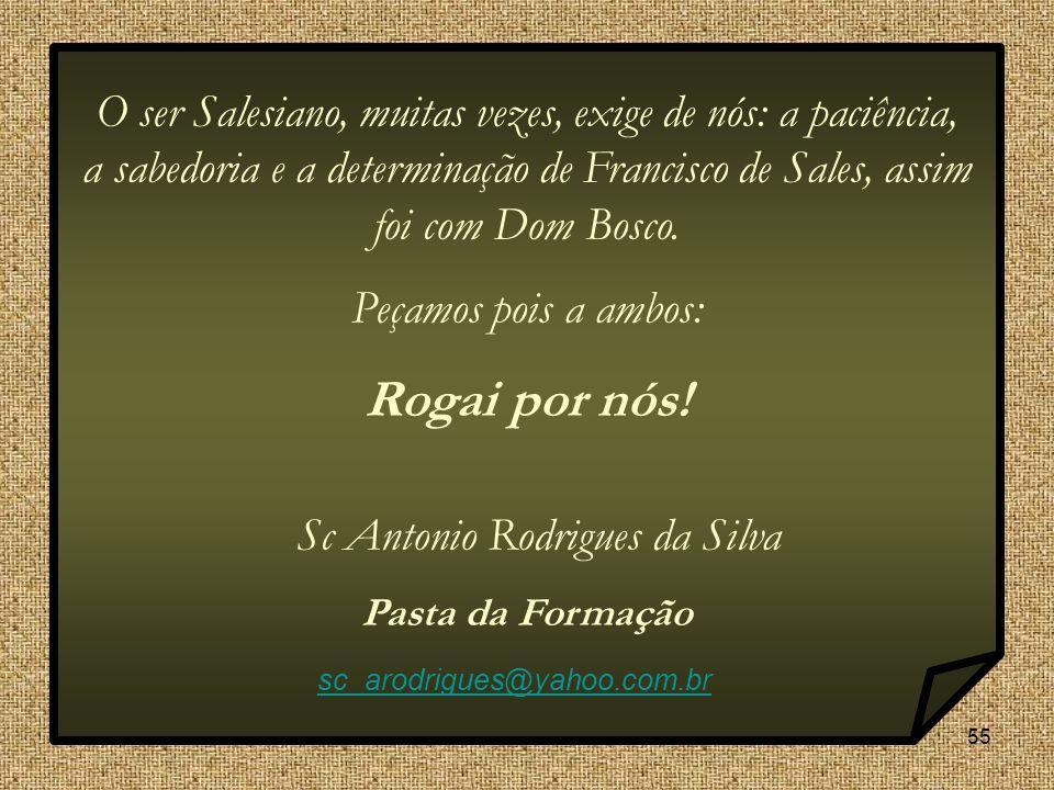 55 O ser Salesiano, muitas vezes, exige de nós: a paciência, a sabedoria e a determinação de Francisco de Sales, assim foi com Dom Bosco.