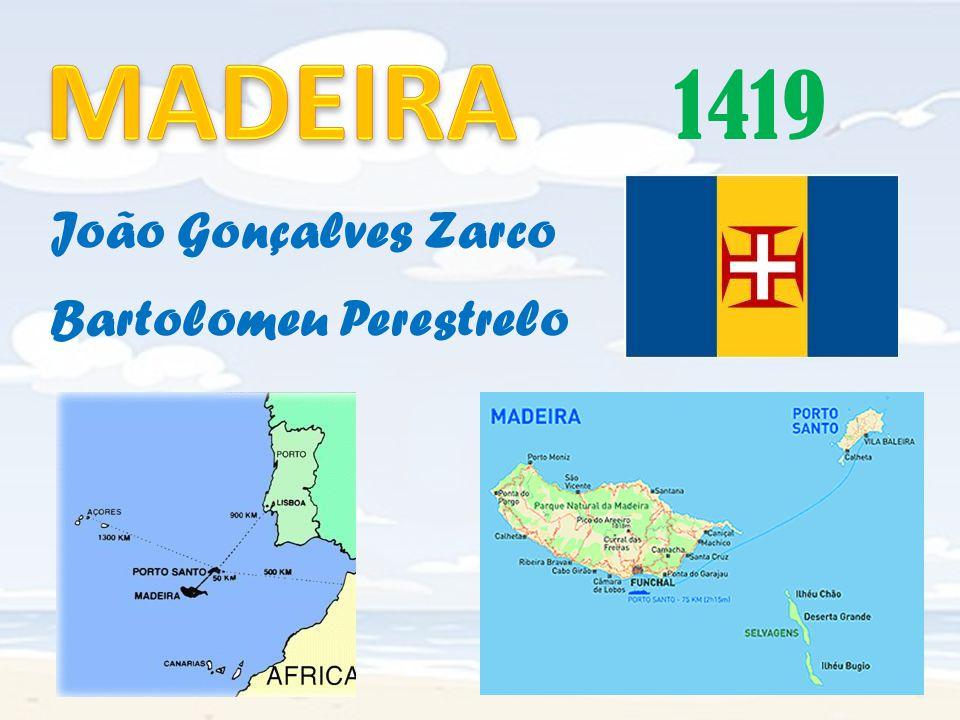 João Gonçalves Zarco Bartolomeu Perestrelo 1419