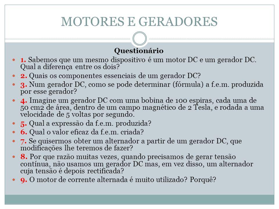 Questionário 1. Sabemos que um mesmo dispositivo é um motor DC e um gerador DC. Qual a diferença entre os dois? 2. Quais os componentes essenciais de