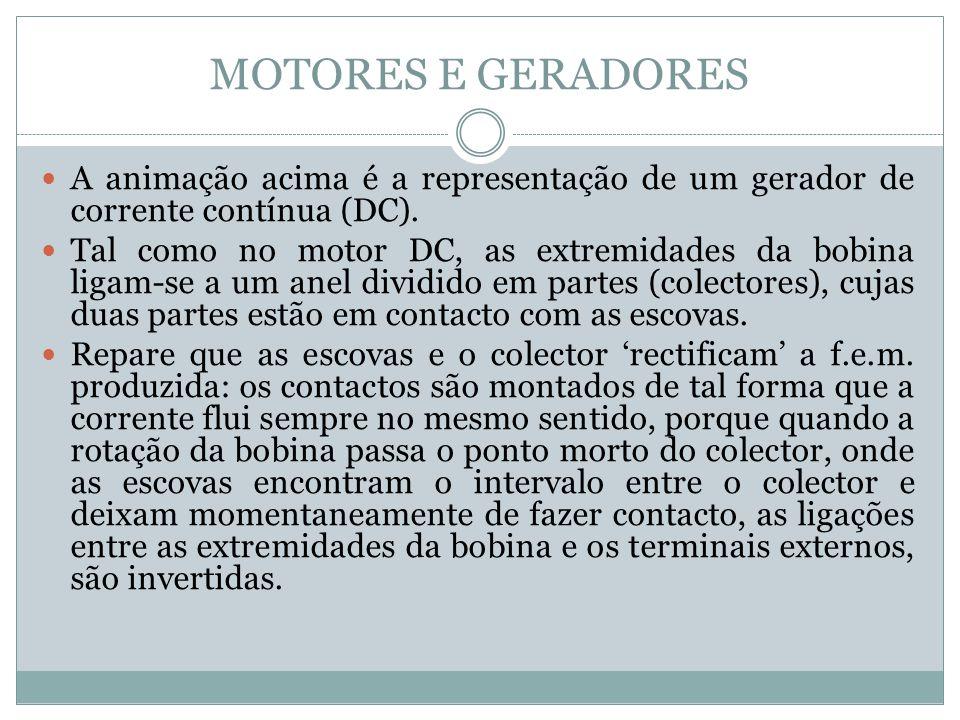 MOTORES E GERADORES A animação acima é a representação de um gerador de corrente contínua (DC). Tal como no motor DC, as extremidades da bobina ligam-