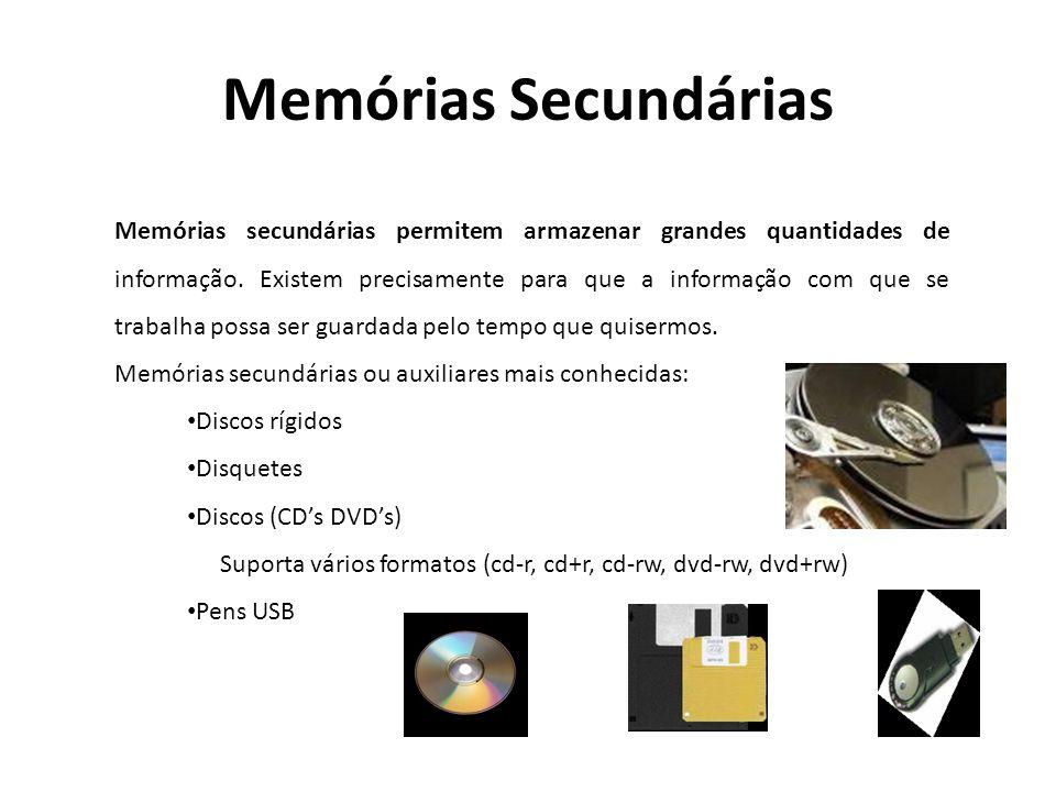 Memórias Secundárias Memórias secundárias permitem armazenar grandes quantidades de informação. Existem precisamente para que a informação com que se