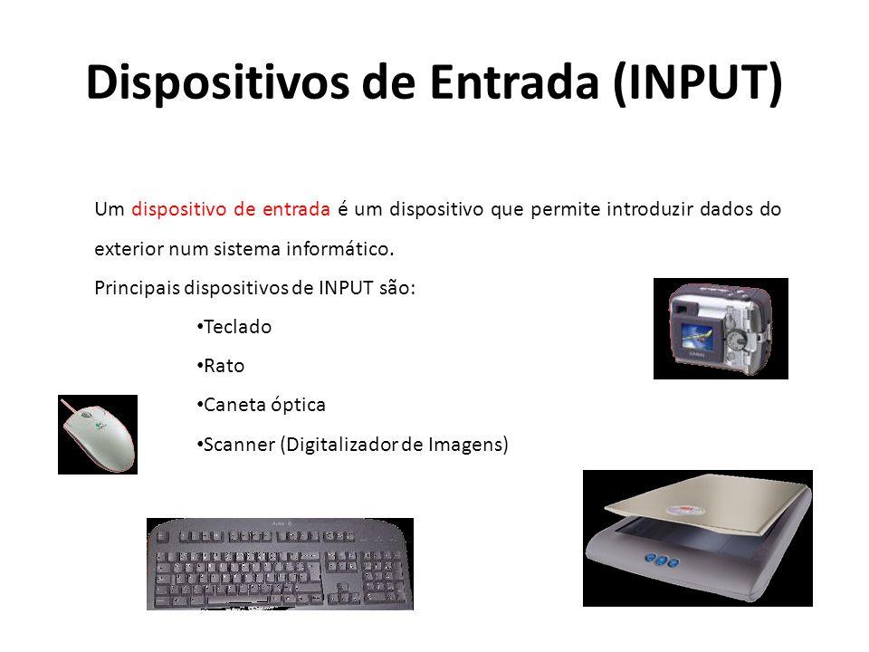 Dispositivos de Entrada (INPUT) Um dispositivo de entrada é um dispositivo que permite introduzir dados do exterior num sistema informático. Principai