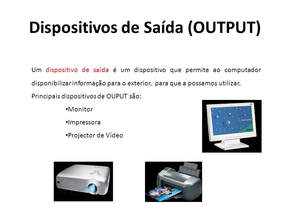 Dispositivos de Saída (OUTPUT) Um dispositivo de saída é um dispositivo que permite ao computador disponibilizar informação para o exterior, para que