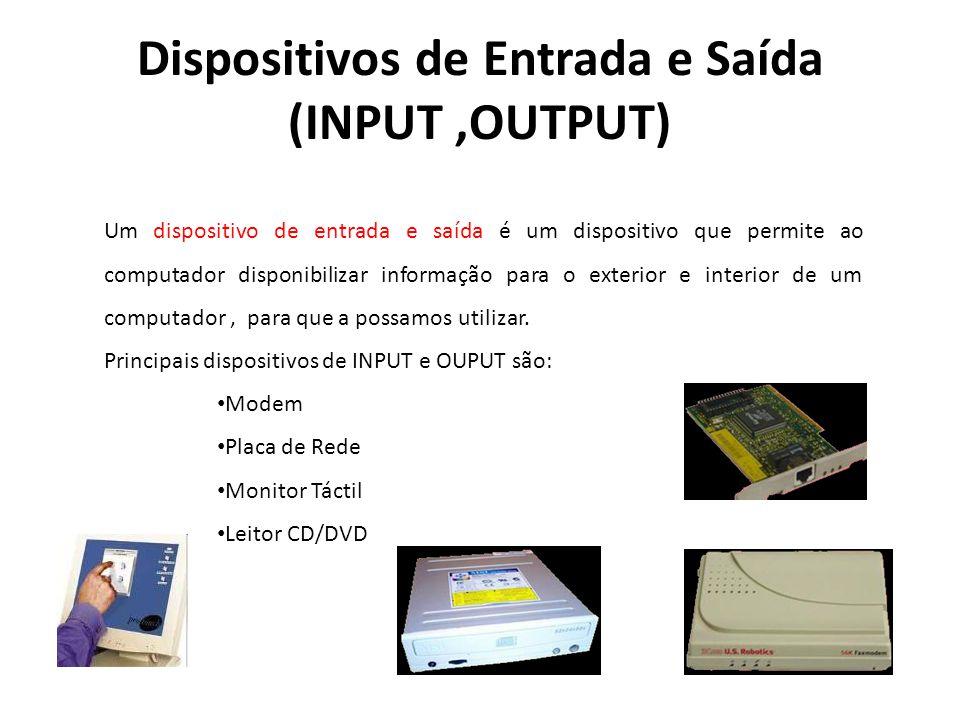 Dispositivos de Entrada e Saída (INPUT,OUTPUT) Um dispositivo de entrada e saída é um dispositivo que permite ao computador disponibilizar informação