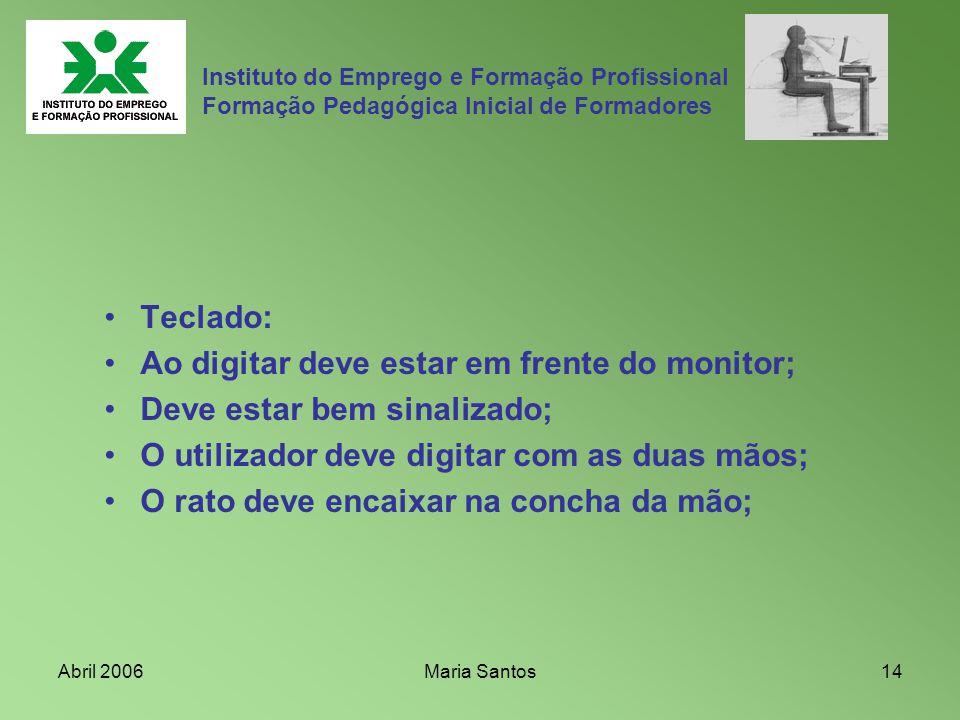 Abril 2006Maria Santos14 Instituto do Emprego e Formação Profissional Formação Pedagógica Inicial de Formadores Teclado: Ao digitar deve estar em fren