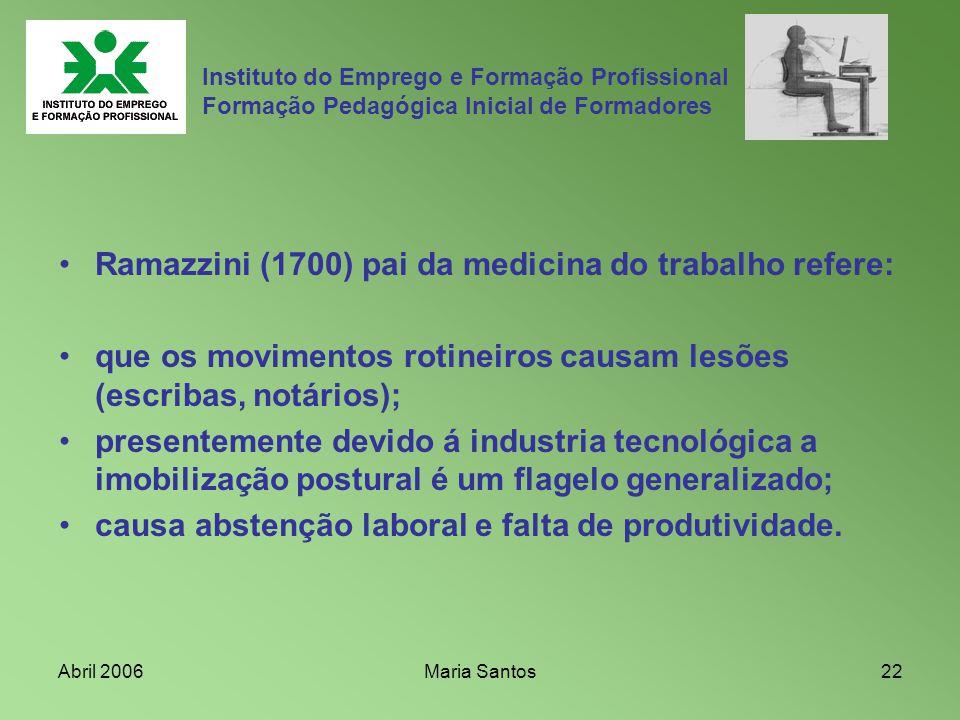 Abril 2006Maria Santos22 Ramazzini (1700) pai da medicina do trabalho refere: que os movimentos rotineiros causam lesões (escribas, notários); present