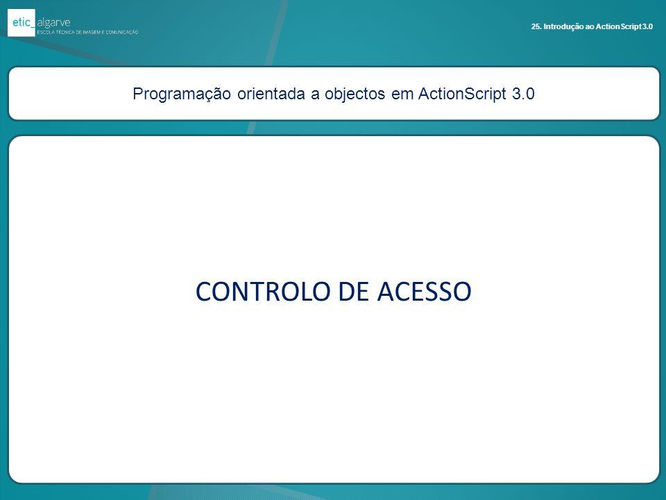 Programação orientada a objectos em ActionScript 3.0 25. Introdução ao ActionScript 3.0 CONTROLO DE ACESSO