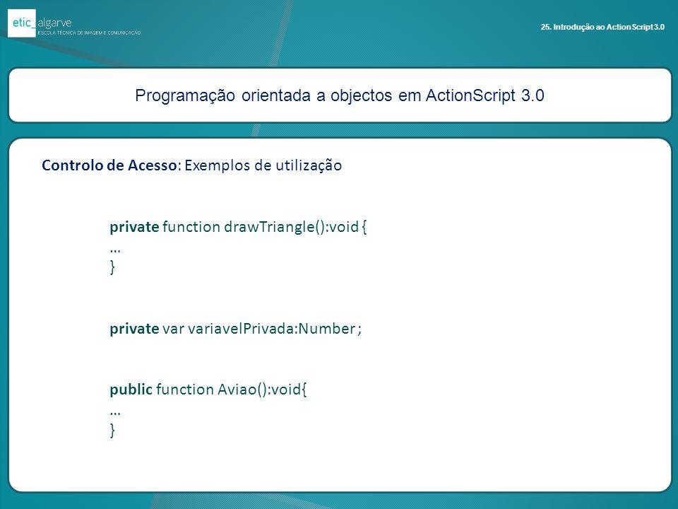 Programação orientada a objectos em ActionScript 3.0 25. Introdução ao ActionScript 3.0 Controlo de Acesso: Exemplos de utilização private function dr