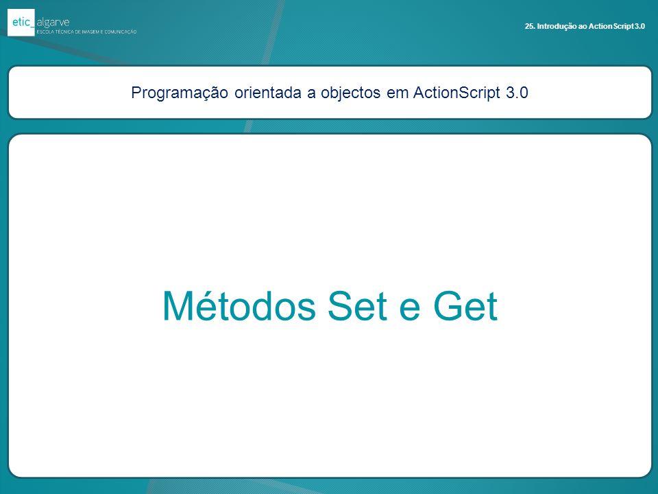 Programação orientada a objectos em ActionScript 3.0 Métodos Set e Get 25. Introdução ao ActionScript 3.0