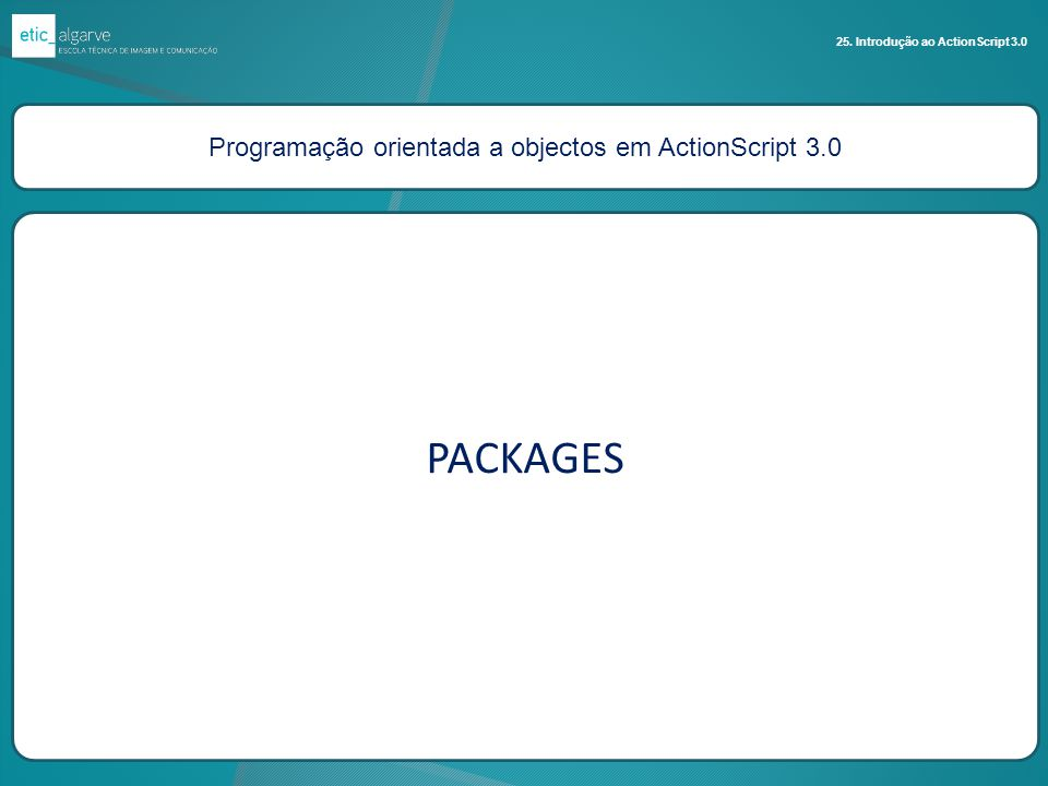 Programação orientada a objectos em ActionScript 3.0 25. Introdução ao ActionScript 3.0 PACKAGES