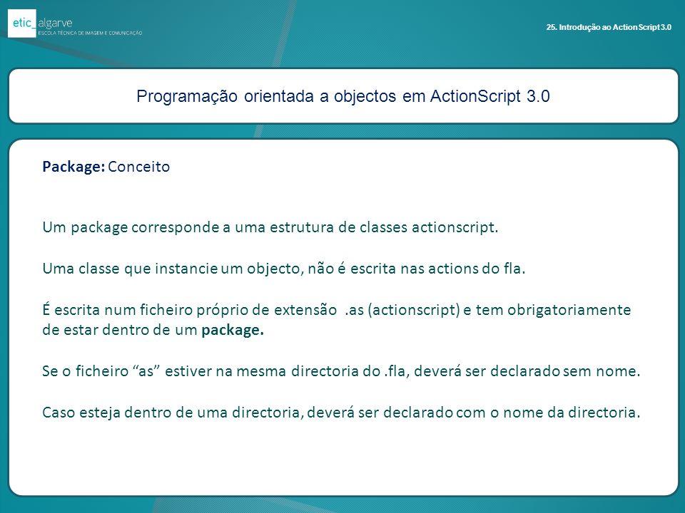 Programação orientada a objectos em ActionScript 3.0 25. Introdução ao ActionScript 3.0 Package: Conceito Um package corresponde a uma estrutura de cl