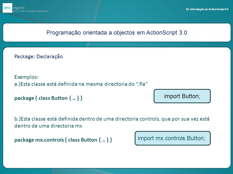 Programação orientada a objectos em ActionScript 3.0 25. Introdução ao ActionScript 3.0 Package: Declaração Exemplos: a.)Esta classe está definida na