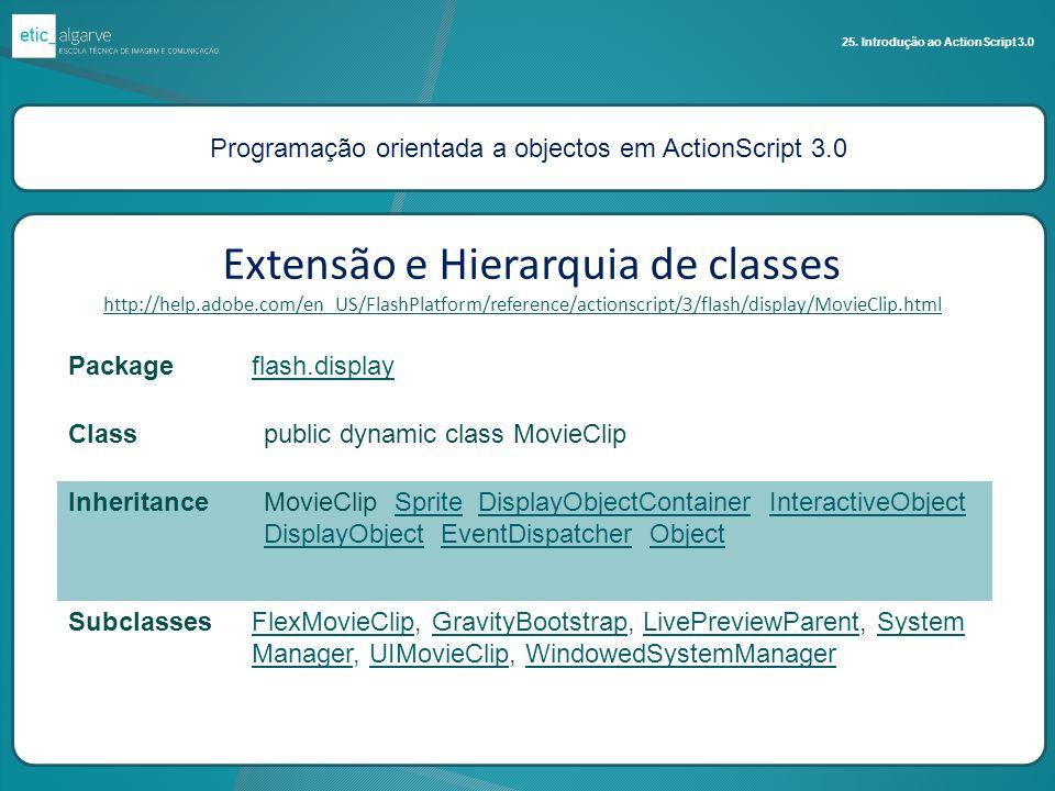 Programação orientada a objectos em ActionScript 3.0 25. Introdução ao ActionScript 3.0 Extensão e Hierarquia de classes http://help.adobe.com/en_US/F