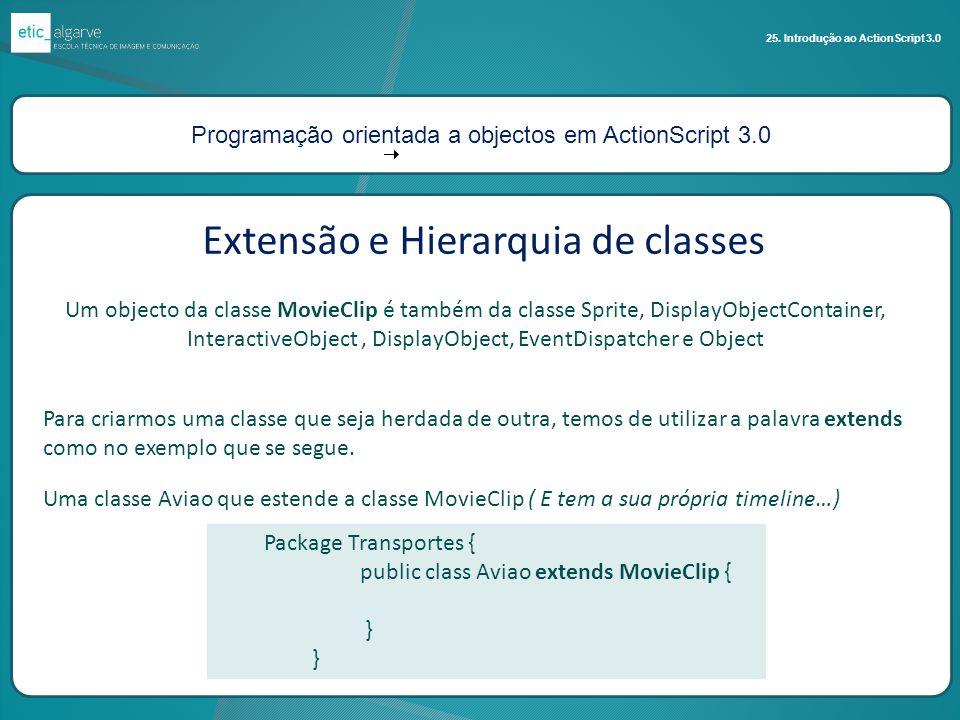Programação orientada a objectos em ActionScript 3.0 25. Introdução ao ActionScript 3.0 Extensão e Hierarquia de classes Um objecto da classe MovieCli