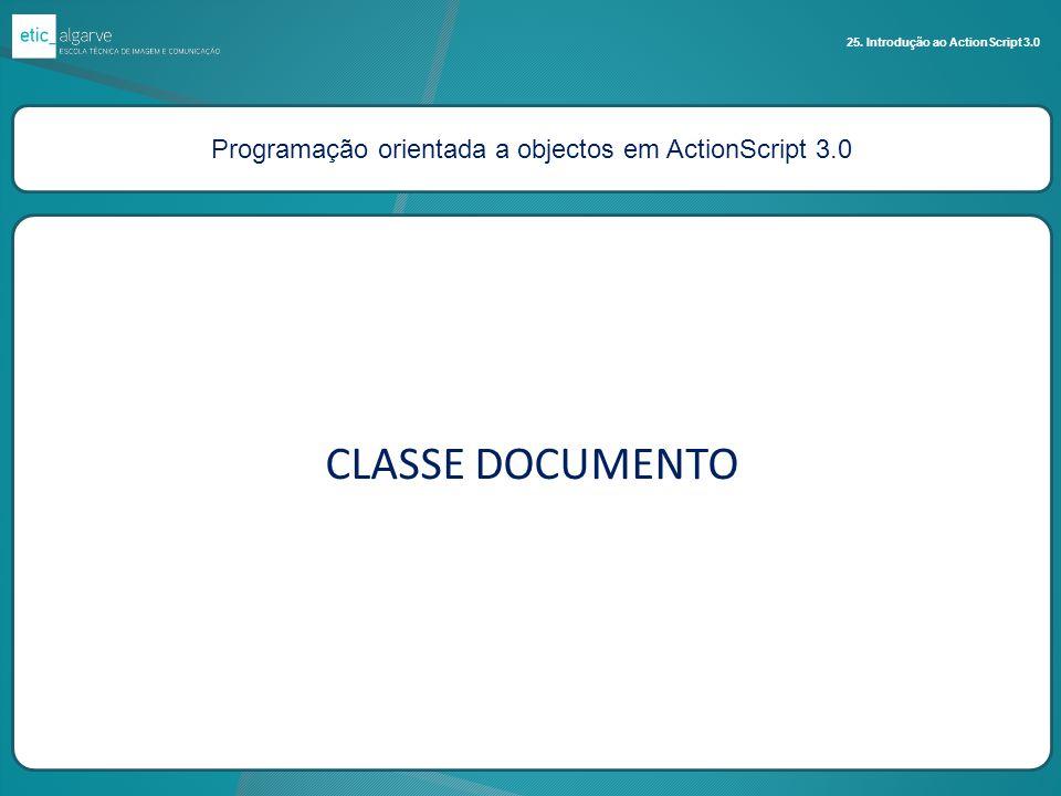 Programação orientada a objectos em ActionScript 3.0 25. Introdução ao ActionScript 3.0 CLASSE DOCUMENTO