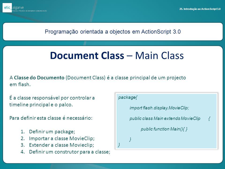 Programação orientada a objectos em ActionScript 3.0 25. Introdução ao ActionScript 3.0 É a classe responsável por controlar a timeline principal e o