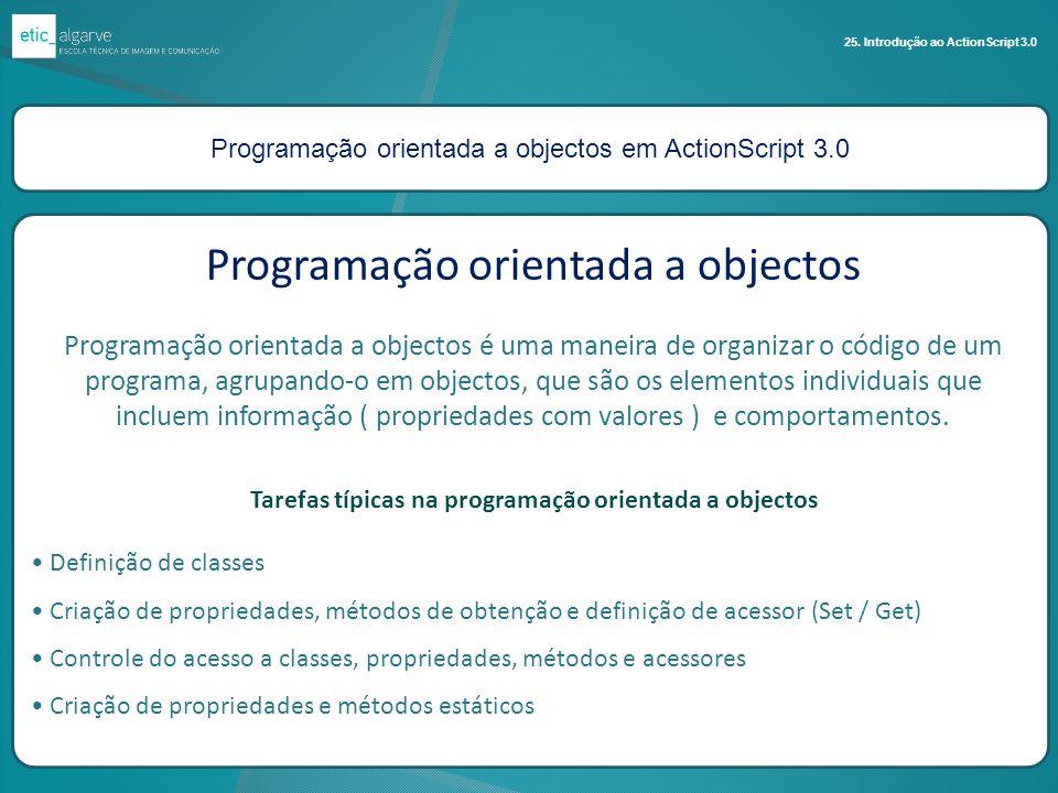 Programação orientada a objectos em ActionScript 3.0 25. Introdução ao ActionScript 3.0 Programação orientada a objectos Programação orientada a objec