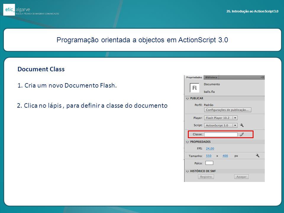 Programação orientada a objectos em ActionScript 3.0 25. Introdução ao ActionScript 3.0 Document Class 1. Cria um novo Documento Flash. 2. Clica no lá