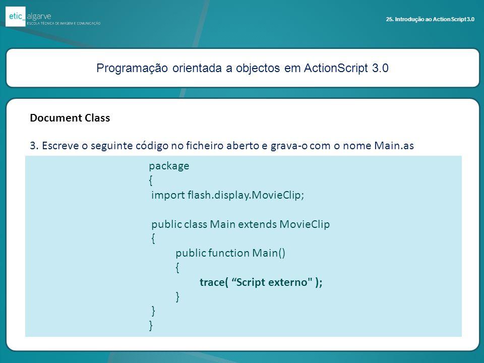 Programação orientada a objectos em ActionScript 3.0 25. Introdução ao ActionScript 3.0 Document Class 3. Escreve o seguinte código no ficheiro aberto