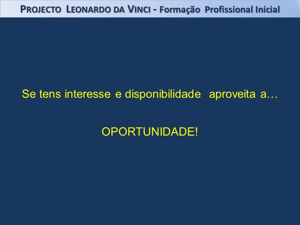 Se tens interesse e disponibilidade aproveita a… OPORTUNIDADE! P ROJECTO L EONARDO DA V INCI - Formação Profissional Inicial
