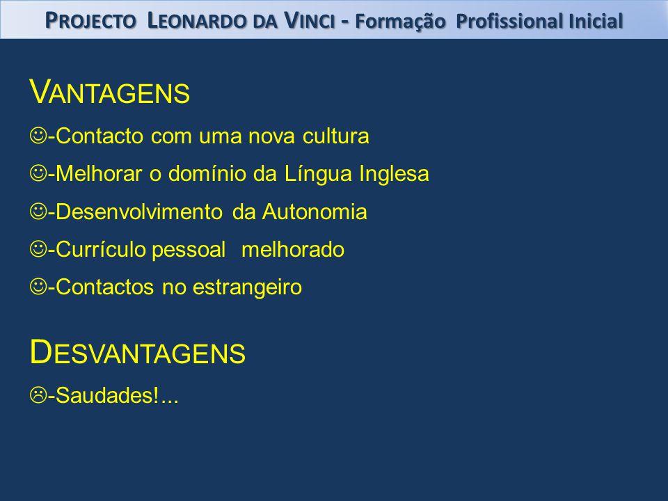V ANTAGENS -Contacto com uma nova cultura -Melhorar o domínio da Língua Inglesa -Desenvolvimento da Autonomia -Currículo pessoal melhorado -Contactos no estrangeiro D ESVANTAGENS -Saudades!...