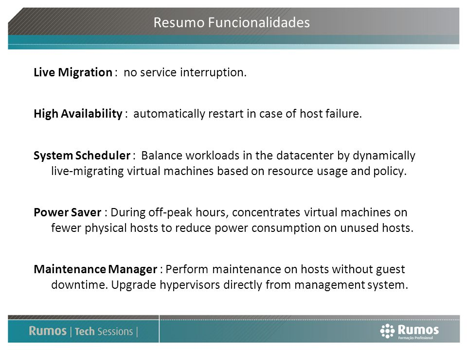 Resumo Funcionalidades Live Migration : no service interruption. High Availability : automatically restart in case of host failure. System Scheduler :