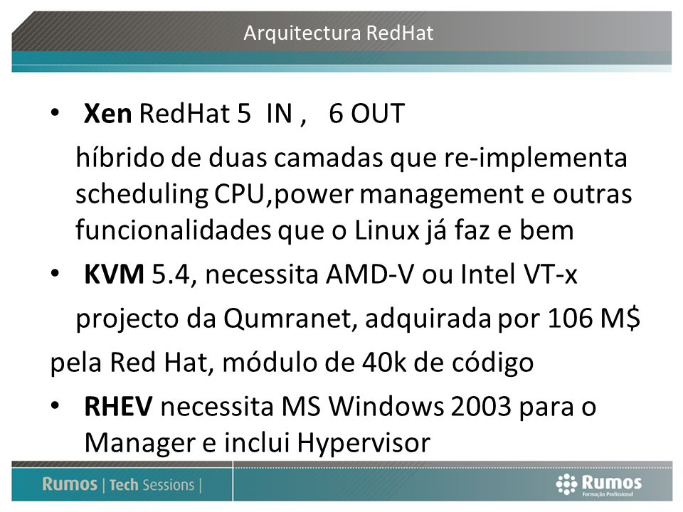 Arquitectura RedHat Xen RedHat 5 IN, 6 OUT híbrido de duas camadas que re-implementa scheduling CPU,power management e outras funcionalidades que o Li