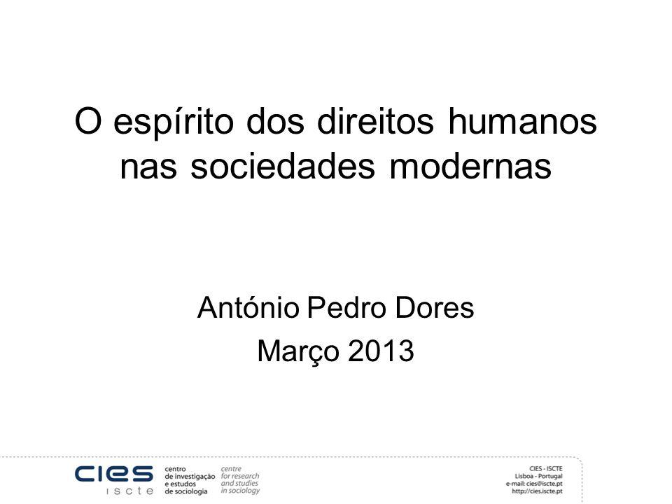 O espírito dos direitos humanos nas sociedades modernas António Pedro Dores Março 2013