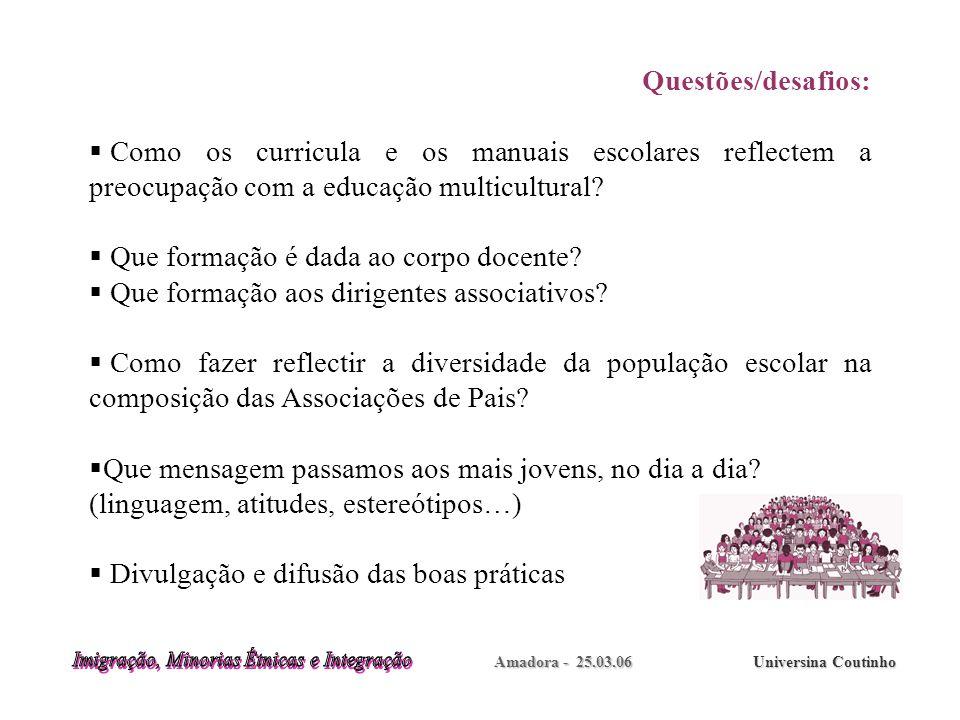 Amadora - 25.03.06 Universina Coutinho Questões/desafios: Como os curricula e os manuais escolares reflectem a preocupação com a educação multicultural.