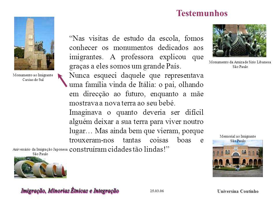 25.03.06 Universina Coutinho Nas visitas de estudo da escola, fomos conhecer os monumentos dedicados aos imigrantes.