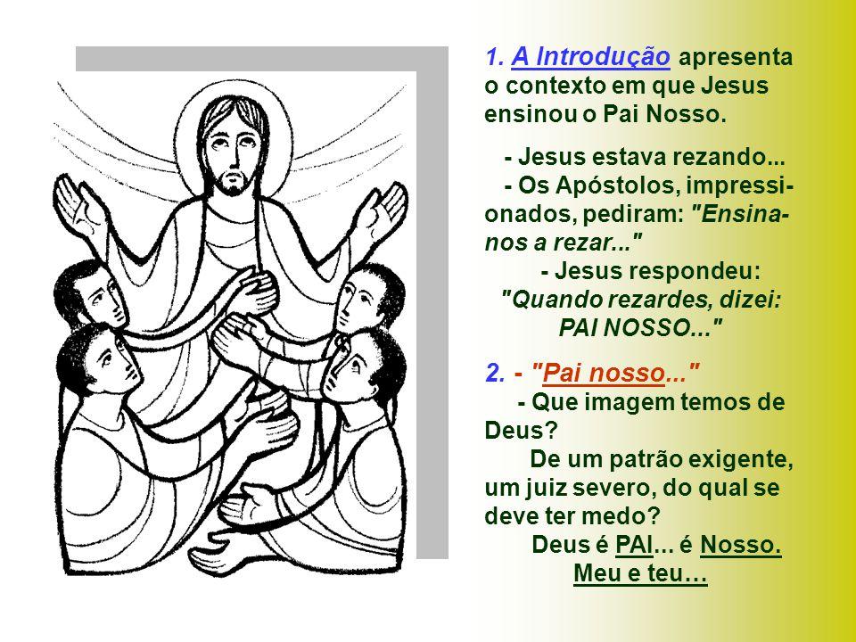 1.A Introdução apresenta o contexto em que Jesus ensinou o Pai Nosso.
